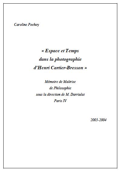 « Espace et Temps dans la photographie d'Henri Cartier-Bresson » Maîtrise de Philosophie de Caroline Pochoy sous la direction de M. Darriulat